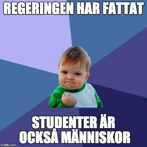 Regeringen har fattat, studenter är också människor